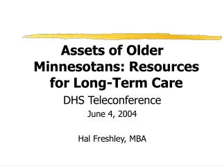 Assets of Older Minnesotans: Resources for Long-Term Care DHS Teleconference June 4, 2004