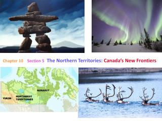 Chapter 10     Section 5 The Northern Territories:  Canada's New Frontiers