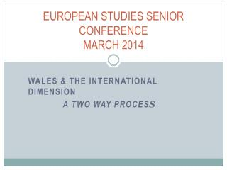 EUROPEAN STUDIES SENIOR CONFERENCE MARCH 2014