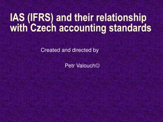 IAS (IFRS) and their relationship with Czech accounting standards