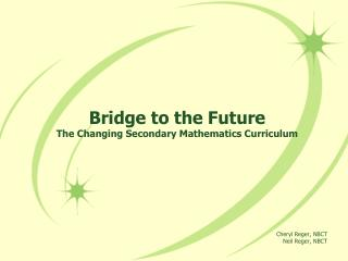 Bridge to the Future The Changing Secondary Mathematics Curriculum