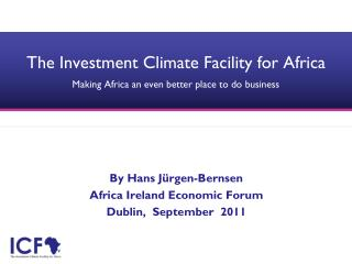 The Investment Climate Facility for Africa Making Africa an even better place to do business