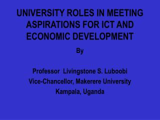 UNIVERSITY ROLES IN MEETING ASPIRATIONS FOR ICT AND ECONOMIC DEVELOPMENT