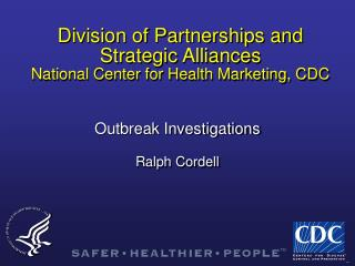 Division of Partnerships and  Strategic Alliances National Center for Health Marketing, CDC