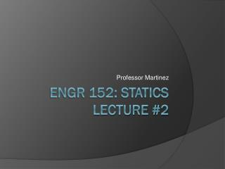 ENGR 152: Statics Lecture #2