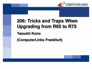 206:  Tricks and Traps When Upgrading from R65 to R75  Yasushi Kono  (ComputerLinks Frankfurt)