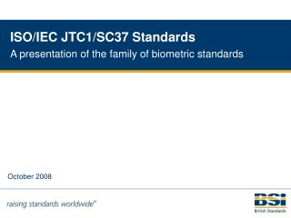 ISO/IEC JTC1/SC37 Standards A presentation of the family of biometric standards