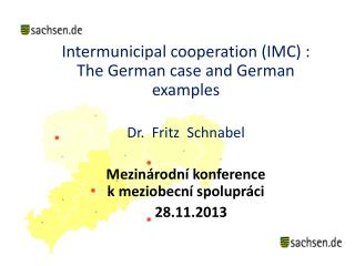 Intermunicipal  cooperation (IMC) : The German case and German examples Dr.   Fritz Schnabel