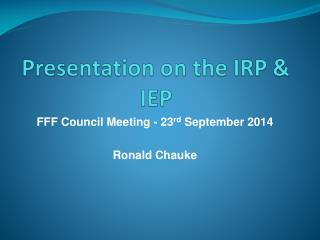 Presentation on the IRP & IEP