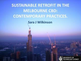 SUSTAINABLE RETROFIT IN THE MELBOURNE CBD: CONTEMPORARY PRACTICES.