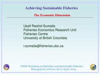Ussif Rashid Sumaila Fisheries Economics Research Unit Fisheries Centre