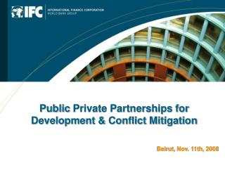 Public  Private Partnerships for Development & Conflict Mitigation Beirut, Nov. 11th, 2008