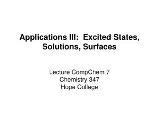 Applications III:  Excited States, Solutions, Surfaces