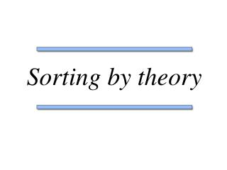 Sorting by theory