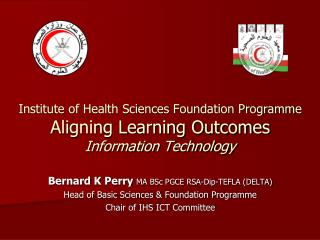Bernard K Perry  MA BSc PGCE RSA-Dip-TEFLA (DELTA) Head of Basic Sciences & Foundation Programme