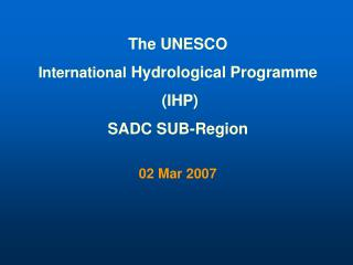 The UNESCO International  Hydrological Programme  (IHP) SADC SUB-Region
