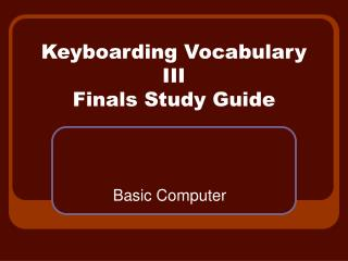 Keyboarding Vocabulary III Finals Study Guide