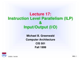 Lecture 17: Instruction Level Parallelism (ILP) & Input/Output (I/O)