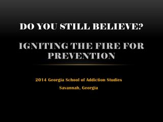 Do You Still Believe? Igniting The Fire for Prevention