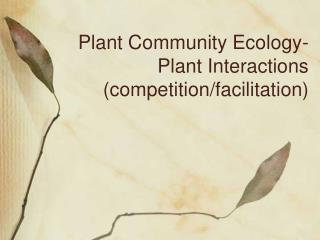 Plant Community Ecology-Plant Interactions (competition/facilitation)