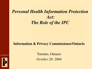 Personal Health Information Protection  Act:   The Role of the IPC