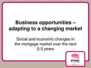 Business opportunities – adapting to a changing market