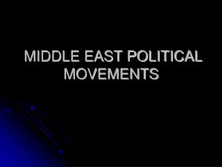 MIDDLE EAST POLITICAL MOVEMENTS