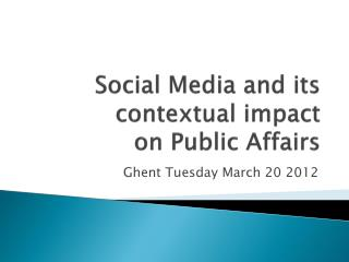 Social Media and its contextual impact  on Public Affairs
