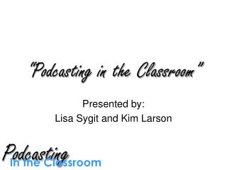 """Podcasting in the Classroom"""
