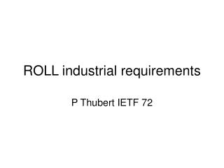 ROLL industrial requirements
