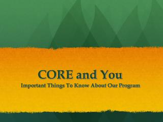 CORE and You