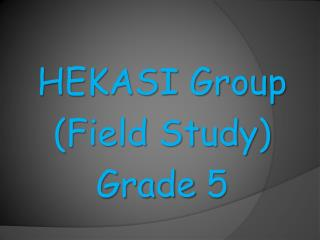 HEKASI Group (Field Study) Grade 5