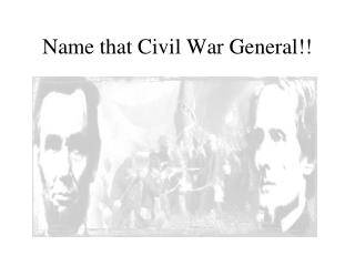 Name that Civil War General!!