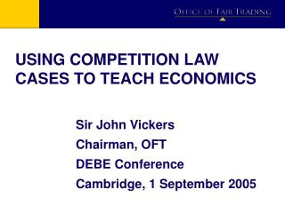 USING COMPETITION LAW CASES TO TEACH ECONOMICS