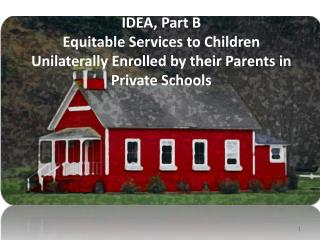 IDEA, Part B Equitable Services to Children Unilaterally Enrolled by their Parents in Private Schools