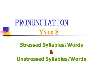 PRONUNCIATION Unit 8