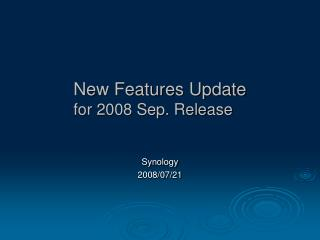 New Features Update for 2008 Sep. Release