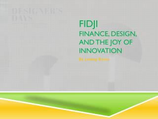 FiDJI Finance, Design, and the Joy of Innovation