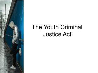The Youth Criminal Justice Act