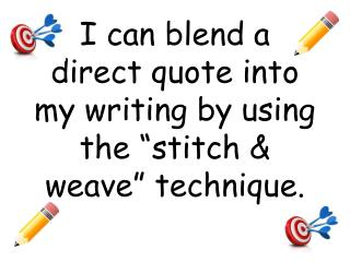 "I can blend a direct quote into my writing by using the ""stitch & weave"" technique."