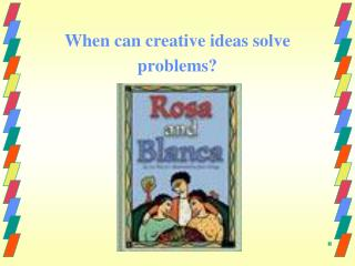 When can creative ideas solve problems?