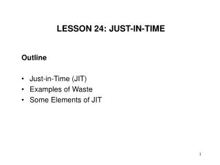 Outline Just-in-Time (JIT) Examples of Waste Some Elements of JIT
