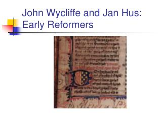 John Wycliffe and Jan Hus: Early Reformers