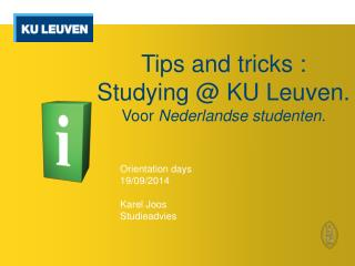 Tips  and  tricks :  S tudying @ KU Leuven . Voor  Nederlandse studenten.