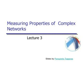 Measuring Properties of  Complex Networks