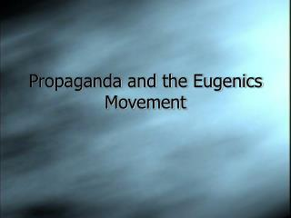 Propaganda and the Eugenics Movement