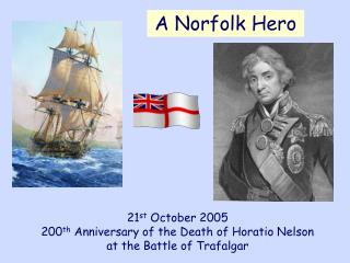 21 st  October 2005 200 th  Anniversary of the Death of Horatio Nelson  at the Battle of Trafalgar