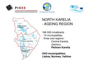 NORTH KARELIA  - AGEING REGION  166 000 inhabitants - 14 municipalities - three sub-regions: