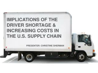 IMPLICATIONS OF THE DRIVER  SHORTAGE  &  INCREASING COSTS IN THE U.S. SUPPLY  CHAIN