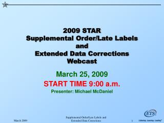2009 STAR Supplemental Order/Late Labels and Extended Data Corrections  Webcast